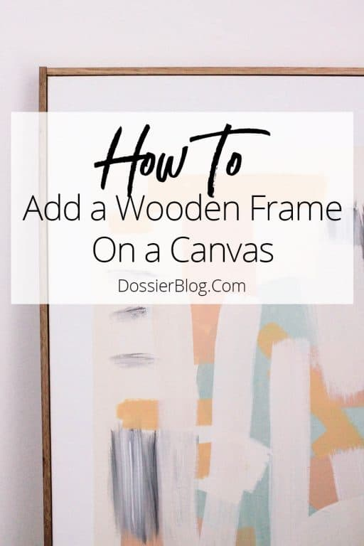 How to Add a Wooden Frame on a Canvas | Dossier Blog